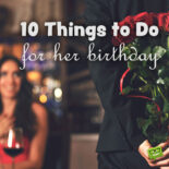 Things to do for her birthday.