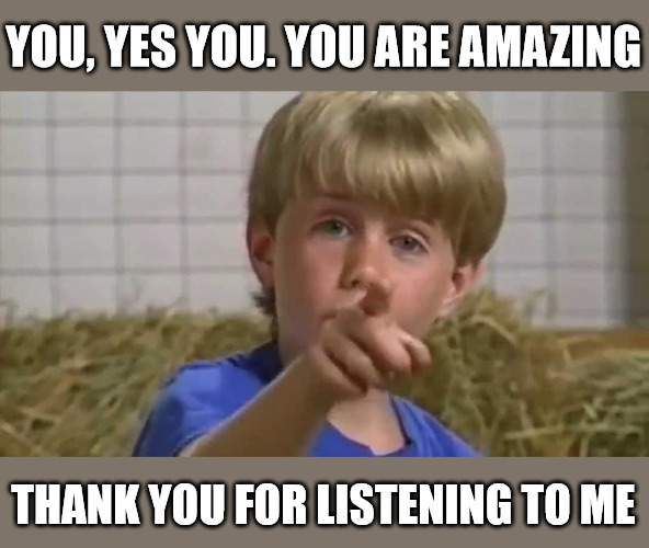 Thank you for listening to me meme.