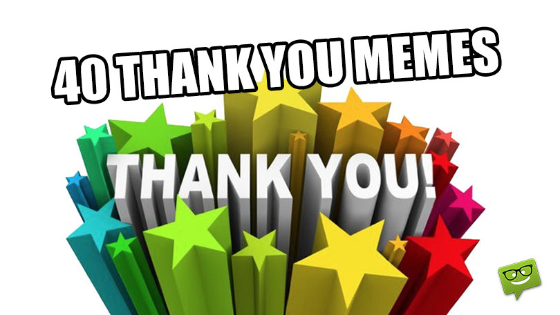 40 Thank You Memes To Share and Show Your Gratitude