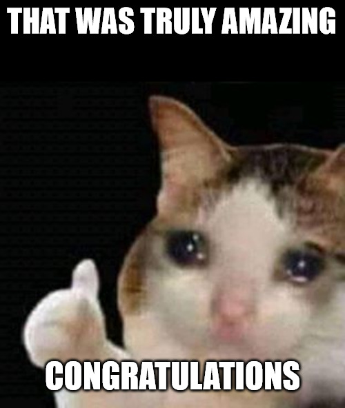 Crying thumbs up cat Congratulations meme.