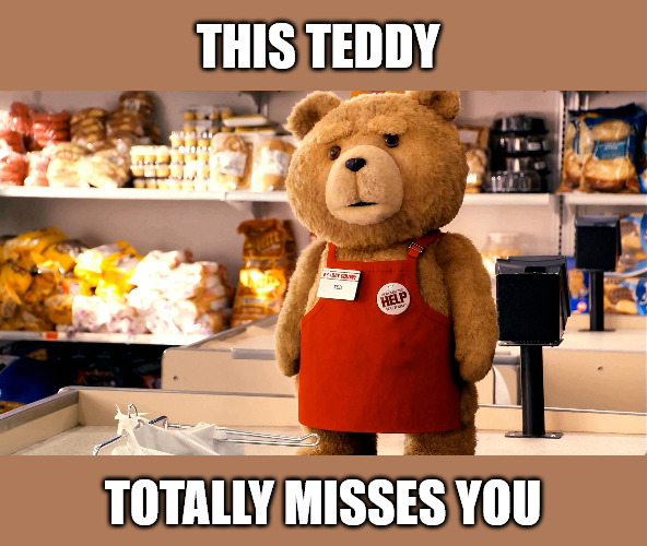 Ted Miss You Meme.