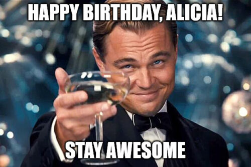 Happy Birthday, Alicia - Stay awesome