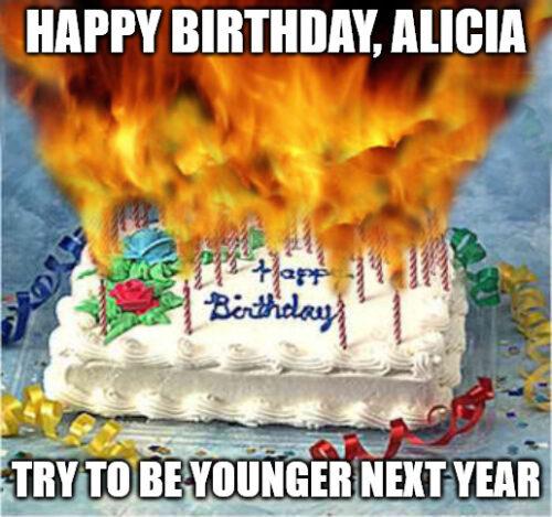 Happy Birthday, Alicia - Funny flaming Birthday Cake Meme.
